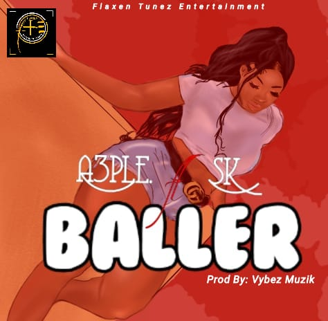 Baller Lyrics -A3ple FT SK